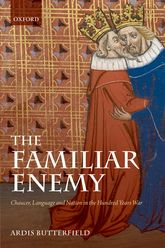 The Familiar Enemy – Chaucer, Language, and Nation in the Hundred Years War - Oxford Scholarship Online