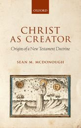 Christ as CreatorOrigins of a New Testament Doctrine$