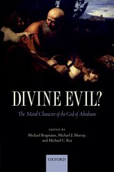 Divine Evil?The Moral Character of the God of Abraham$