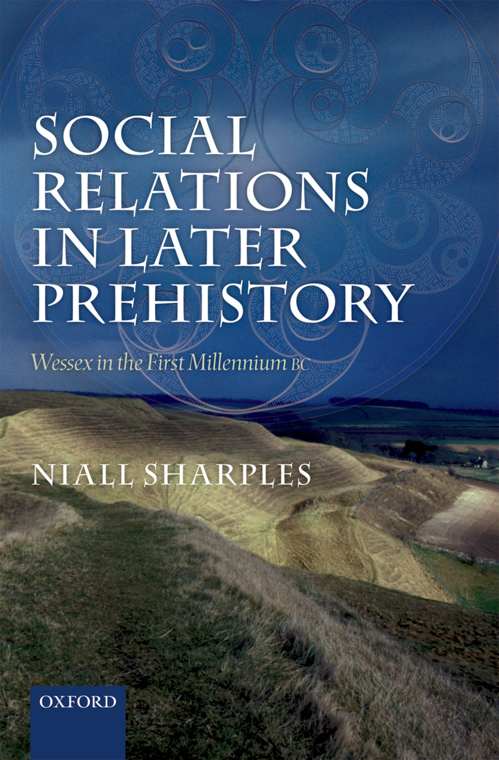 Social Relations in Later PrehistoryWessex in the First Millennium BC
