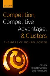 Competition, Competitive Advantage, and ClustersThe Ideas of Michael Porter