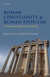 Roman Christianity and Roman StoicismA Comparative Study of Ancient Morality$
