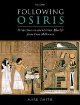 Following OsirisPerspectives on the Osirian Afterlife from Four Millenia$
