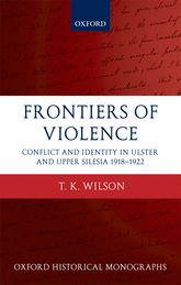 Frontiers of ViolenceConflict and Identity in Ulster and Upper Silesia 1918-1922$