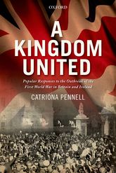 A Kingdom United – Popular Responses to the Outbreak of the First World War in Britain and Ireland - Oxford Scholarship Online