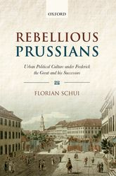 Rebellious PrussiansUrban Political Culture under Frederick the Great and his Successors