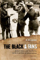 The Black and TansBritish Police and Auxiliaries in the Irish War of Independence, 1920-1921