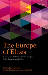 The Europe of Elites – A Study into the Europeanness of Europe's Political and Economic Elites - Oxford Scholarship Online