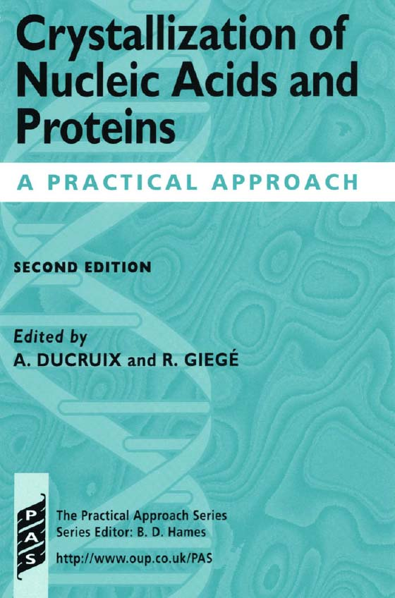 Crystallization of Nucleic Acids and ProteinsA Practical Approach