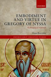 Embodiment and Virtue in Gregory of Nyssa – An Anagogical Approach - Oxford Scholarship Online