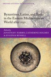 Byzantines, Latins, and Turks in the Eastern Mediterranean World after 1150