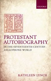 Protestant Autobiography in the Seventeenth-Century Anglophone World$
