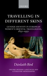 Travelling in Different SkinsGender Identity in European Women's Oriental Travelogues, 1850-1950$
