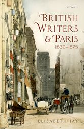 British Writers and Paris 1830–1875 - Oxford Scholarship Online