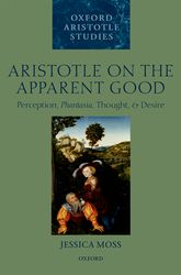 Aristotle on the Apparent Good – Perception, Phantasia, Thought, and Desire - Oxford Scholarship Online