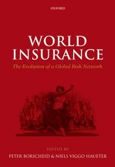 World Insurance – The Evolution of a Global Risk Network - Oxford Scholarship Online