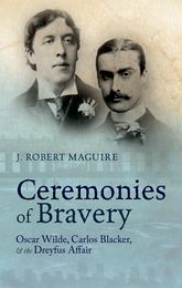 Ceremonies of BraveryOscar Wilde, Carlos Blacker, and the Dreyfus Affair$