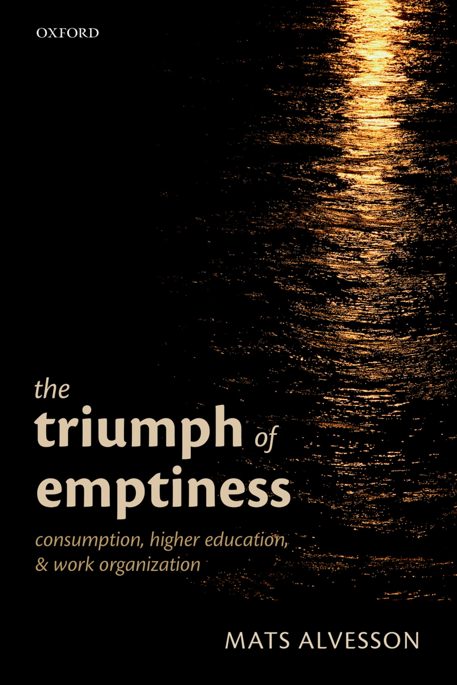 The Triumph of Emptiness – Consumption, Higher Education, and Work Organization - Oxford Scholarship Online