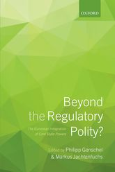 Beyond the Regulatory Polity?The European Integration of Core State Powers