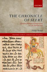 The Chronicle of SeertChristian Historical Imagination in Late Antique Iraq$