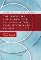 The Privileges and Immunities of International Organizations in Domestic Courts - Oxford Scholarship Online