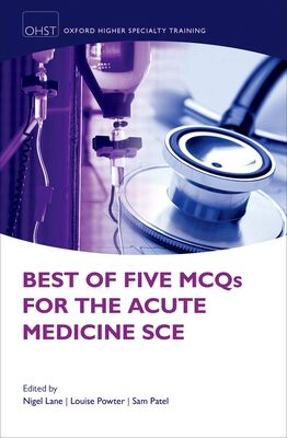 Best of Five MCQs for the Acute Medicine SCE - Oxford Scholarship Online