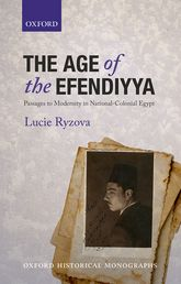 The Age of the EfendiyyaPassages to Modernity in National-Colonial Egypt