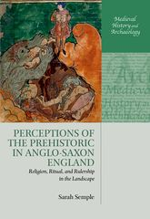 Perceptions of the Prehistoric in Anglo-Saxon EnglandReligion, Ritual, and Rulership in the Landscape