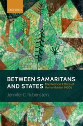 Between Samaritans and StatesThe Political Ethics of Humanitarian INGOs