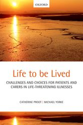 Life to be Lived – Challenges and choices for patients and carers in life-threatening illnesses - Oxford Scholarship Online