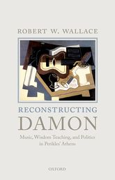 Reconstructing DamonMusic, Wisdom Teaching, and Politics in Perikles' Athens$