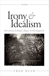 Irony and Idealism – Rereading Schlegel, Hegel, and Kierkegaard - Oxford Scholarship Online