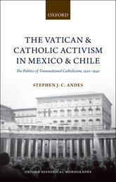 The Vatican and Catholic Activism in Mexico and Chile – The Politics of Transnational Catholicism, 1920-1940 - Oxford Scholarship Online