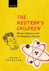 The Neutron's ChildrenNuclear Engineers and the Shaping of Identity$