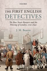 The First English Detectives – The Bow Street Runners and the Policing of London, 1750-1840 - Oxford Scholarship Online