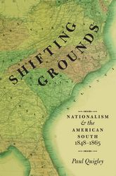 Shifting GroundsNationalism and the American South, 1848–1865$