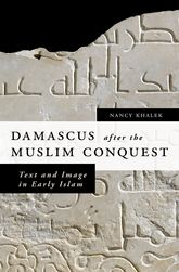 Damascus after the Muslim ConquestText and Image in Early Islam
