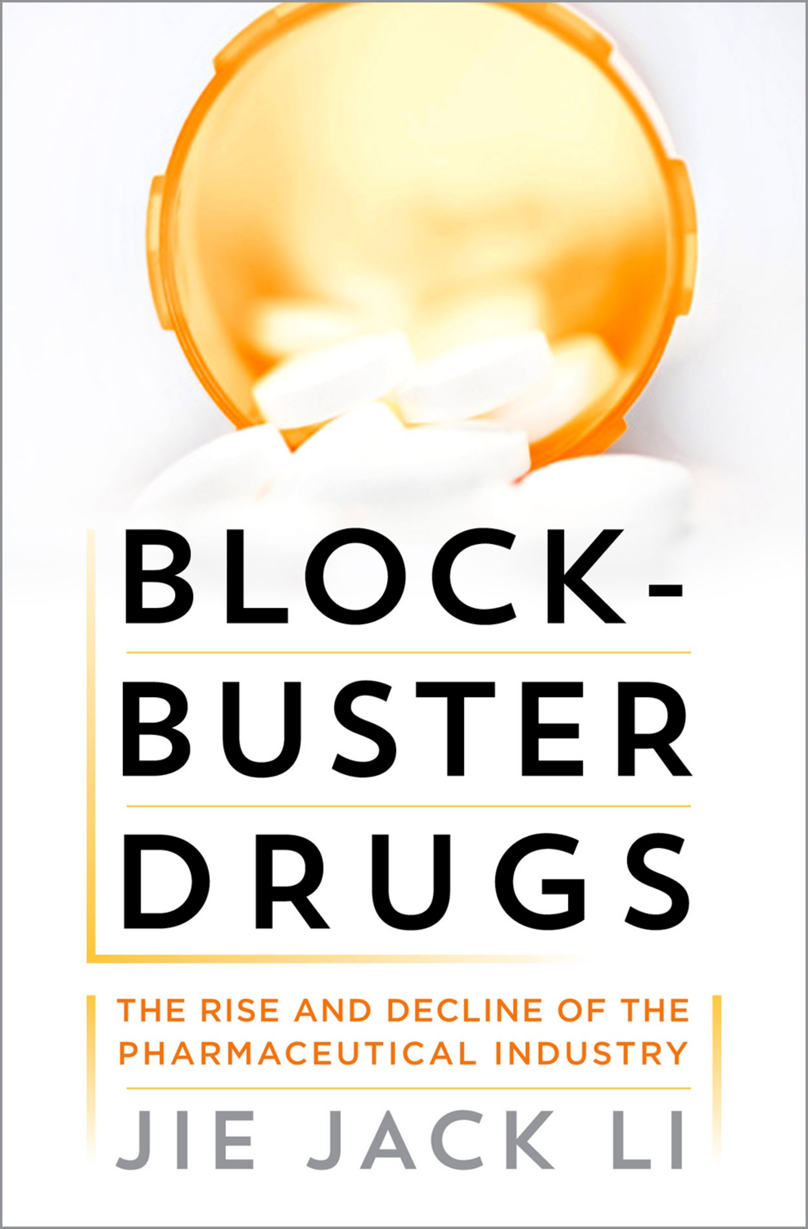 Blockbuster DrugsThe Rise and Fall of the Pharmaceutical Industry
