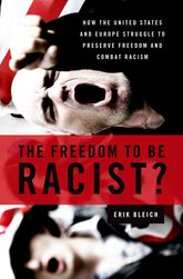 The Freedom to Be Racist?How the United States and Europe Struggle to Preserve Freedom and Combat Racism$