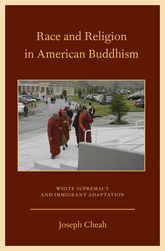 Race and Religion in American BuddhismWhite Supremacy and Immigrant Adaptation$