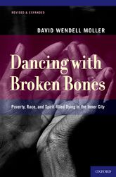 Dancing with Broken BonesPoverty, Race, and Spirit-filled Dying in the Inner City$