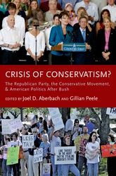 Crisis of Conservatism?The Republican Party, the Conservative Movement, and American Politics After Bush$