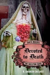 Devoted to DeathSanta Muerte, the Skeleton Saint$