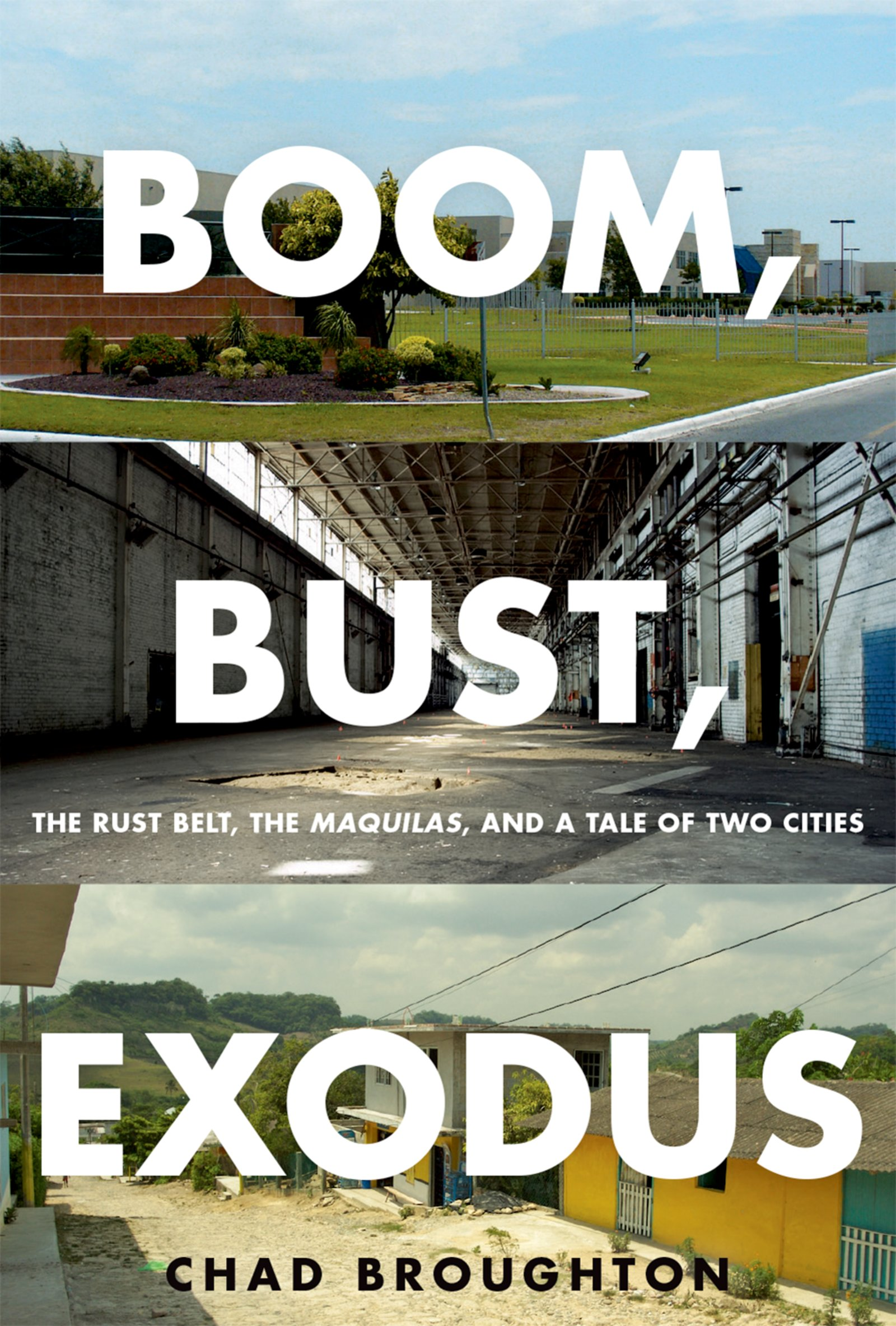 Boom, Bust, ExodusThe Rust Belt, the Maquilas, and a Tale of Two Cities