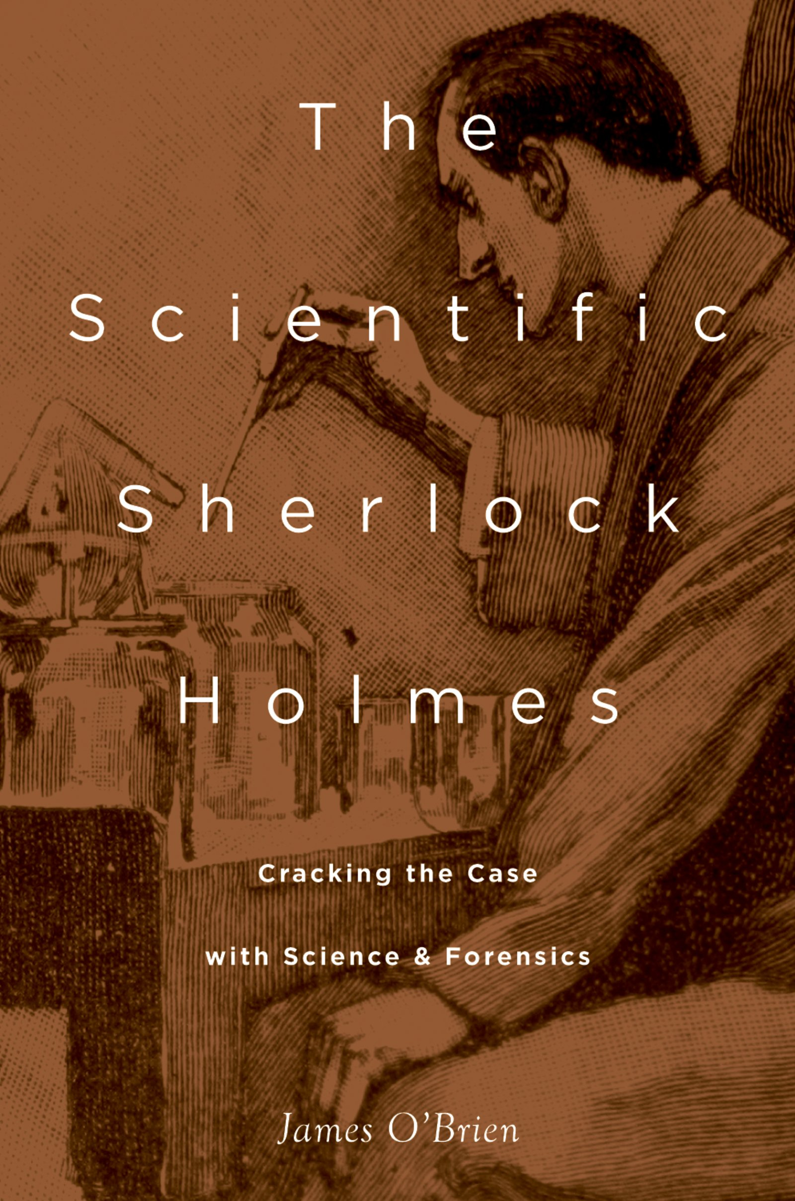 The Scientific Sherlock HolmesCracking the Case with Science and Forensics