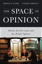 The Space of Opinion – Media Intellectuals and the Public Sphere - Oxford Scholarship Online