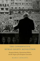 The Conservative Human Rights Revolution – European Identity, Transnational Politics, and the Origins of the European Convention - Oxford Scholarship Online
