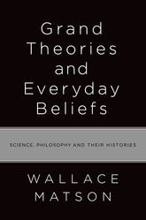 Grand Theories and Everyday BeliefsScience, Philosophy, and their Histories$