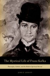 The Mystical Life of Franz KafkaTheosophy, Cabala, and the Modern Spiritual Revival$