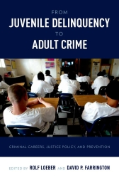 From Juvenile Delinquency to Adult CrimeCriminal Careers, Justice Policy and Prevention